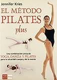 img - for El metodo pilates plus / Jennifer Kries' Pilates Plus Method: Una combinacion unica de yoga, dance y pilates para la salud del cuerpo y de la mente / ... of Yoga, Dance and Pilates (Spanish Edition) book / textbook / text book