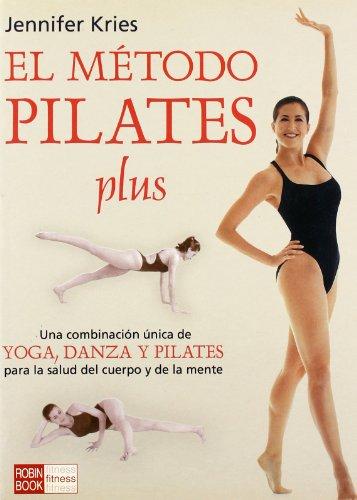 Método pilates plus, el: Una revolucionaria combinación de yoga, danza y la técnica pilates que acelera y asegura el proceso de recuperación de la forma física y la salud en general.