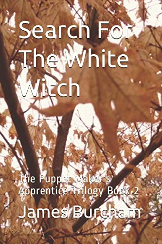 Search For The White Witch: The Puppet Maker's Apprentice Trilogy Book 2