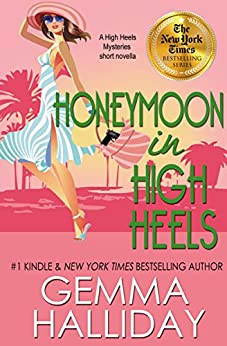 Honeymoon in High Heels (High Heels Mysteries novella #5.5): a Humorous Romantic Mystery Novella by [Halliday, Gemma]