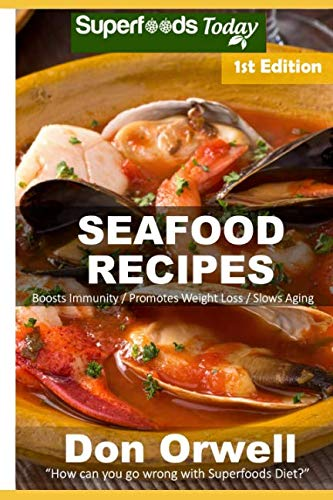 Seafood Recipes: Over 40 Quick and Easy Gluten Free Low Cholesterol Whole Foods Recipes full of Antioxidants and Phytochemicals by Don Orwell