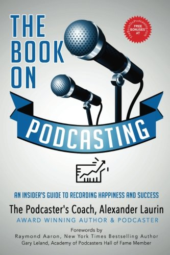 The Book On Podcasting: An Insider's Guide To Recording Success
