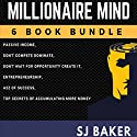Millionaire Mind: 6-Book Bundle: Passive Income, Don't Compete, Dominate!, Don't Wait for Opportunity - Create It!, Entrepreneurship, The A to Z of Success, Top Secrets of Accumulating More Money Audiobook by SJ Baker Narrated by Michael Stuhre