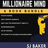 Millionaire Mind: 6-Book Bundle: Passive Income, Don't Compete, Dominate!, Don't Wait for Opportunity - Create It!, Entrepreneurship, The A to Z of Success, Top Secrets of Accumulating More Money