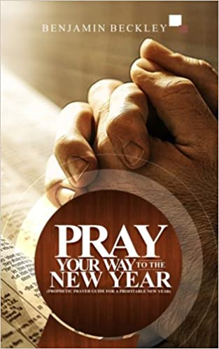 Pray Your Way to The New Year: Benjamin O Beckley: 9781979315517 ...