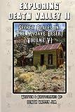 Exploring Death Valley II: Secret Places in the Mojave Desert Vol. VI (Volume 6)
