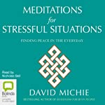 Meditations for Stressful Situations: Finding Peace in the Everyday | David Michie