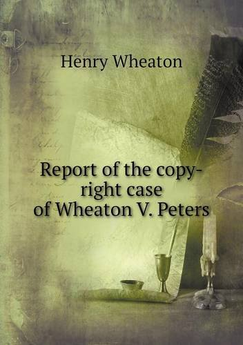 Download Report of the copy-right case of Wheaton V. Peters pdf epub