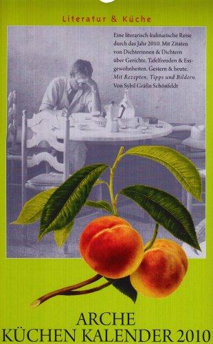 Arche Küchen Kalender 2010: Literatur und Küche. Mit Rezepten, Tips und Bildern