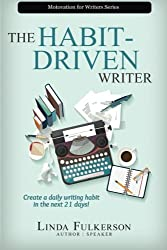 The Habit-Driven Writer: Create a Daily Writing Habit in the Next 21 Days (Motivation for Writers) (Volume 2)