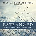 Estranged: Leaving Family and Finding Home Audiobook by Jessica Berger Gross Narrated by Jessica Berger Gross