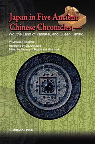 Japan in Five Ancient Chinese Chronicles: Wo, the Land of Yamatai, and Queen Himiko