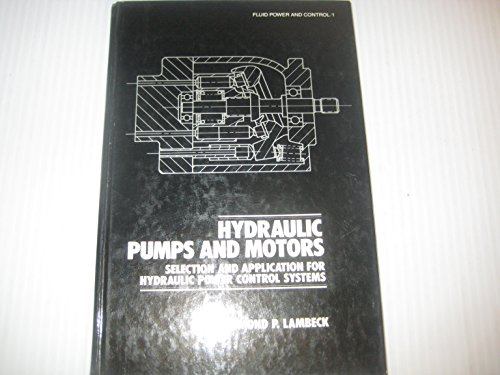 Hydraulic Pumps and Motors: Selection and Application for Hydraulic Power Control Systems (Fluid Power and Control)