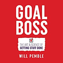 Goal Boss: The Art & Science of Getting Stuff Done Audiobook by Will Pemble Narrated by Will Pemble