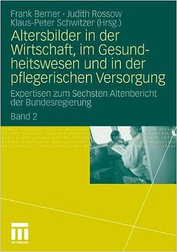 Altersbilder in der Wirtschaft, im Gesundheitswesen und in der pflegerischen Versorgung: Expertisen zum Sechsten Altenbericht der Bundesregierung. Band 2: Volume 2