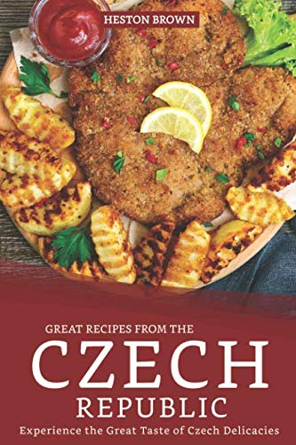 Great Recipes from the Czech Republic: Experience the Great Taste of Czech Delicacies by Heston Brown