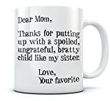 good birthday presents - Mother's Day Gift idea For Mom Funny Coffee Mug - Dear Mom: Thanks for Putting Up With a Spoiled Child Like My Sister, Birthday / Xmas Present For Mothers From Daughter, Son Tea Mug 15 Oz. White