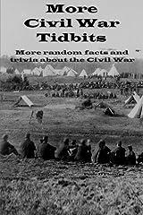 More Civil War Tidbits: More random facts and trivia about the Civil War Paperback