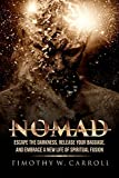 Nomad: Escape the Darkness, Release Your Baggage, and Embrace a New Life of Spiritual Fusion (The Nomad Project)