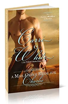 A Mail Order Bride For Charlie (The Carson Brothers of Kansas Book 1) by [White, Carré]