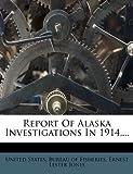 Report of Alaska Investigations In 1914,..., , 1275294936
