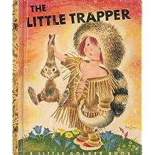 THE LITTLE TRAPPER (A Little Golden book)