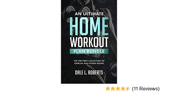 4bbbeead8db Amazon.com  An Ultimate Home Workout Plan Bundle  The Very Best Collection  of Exercise and Fitness Books eBook  Dale L. Roberts  Kindle Store