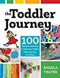 The Toddler Journey: 100 Hands-On Activities to Keep Your Toddler Busy, Learning, and Growing