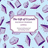 The Gift of Crystals: Connect to the Power of Soul-Healing Crystals (The Gift of series)