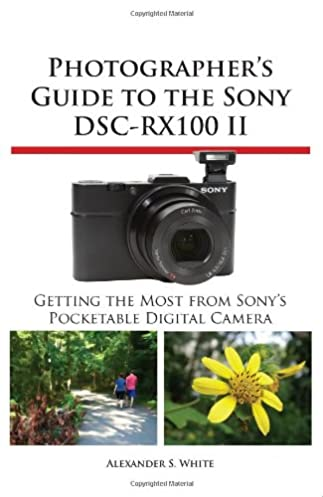 photographer s guide to the sony dsc rx100 ii alexander s white rh amazon com Sony Cyber-shot DSC-R1 Sony Cyber-shot Charger