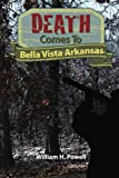 Death Comes to Bella Vista Arkansas, William Powell, 145633154X