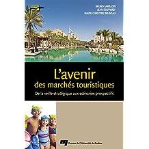 L'avenir des marchés touristiques: De la veille stratégique aux scénarios prospectifs (French Edition)