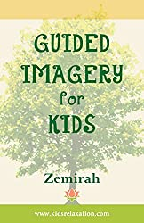 Guided Imagery For Kids (Kids' Relaxation Series Book 2) (English Edition)