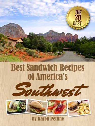 Best Sandwich Recipes of America's Southwest: The 30 Best Sandwiches (Simple Sandwich Recipes Book 3)