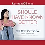 Should Have Known Better | Grace Octavia