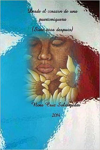 Desde el corazón de una Puertorriqueña Siete años después : narrativa y poesía: Amazon.es: Nora S Cruz: Libros