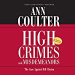 High Crimes and Misdemeanors: The Case Against Bill Clinton | Ann Coulter