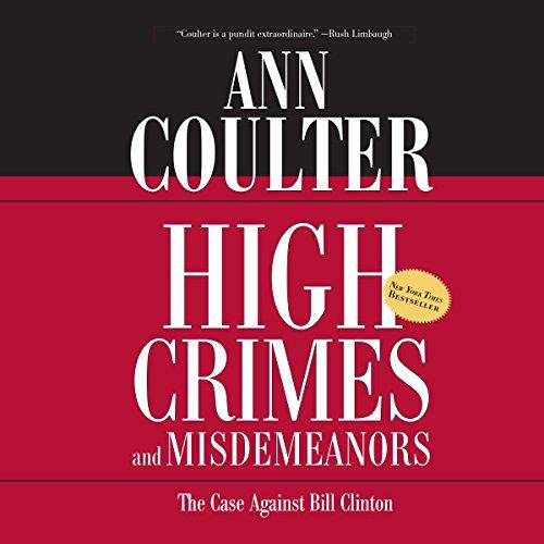 Clinton Bill Case (High Crimes and Misdemeanors: The Case Against Bill Clinton)