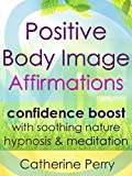 Positive Body Image Affirmations: Confidence Boost with Soothing Nature Hypnosis & Meditation