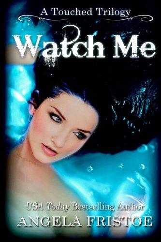 Watch Me (A Touched Trilogy) (Volume 3) pdf epub