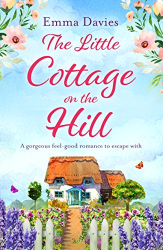 The Little Cottage on the Hill: A gorgeous feel good romance to escape with (The  Little Cottage Series Book 1)