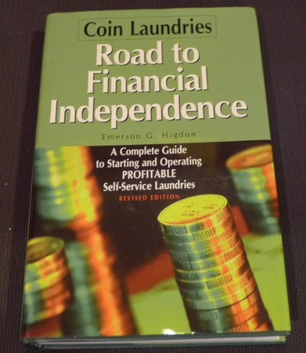 Coin Laundries--Road to Financial Independence: A Complete Guide to Starting and Operating Profitable Self-Service Laundries