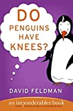 Do Penguins Have Knees? An Imponderables Book