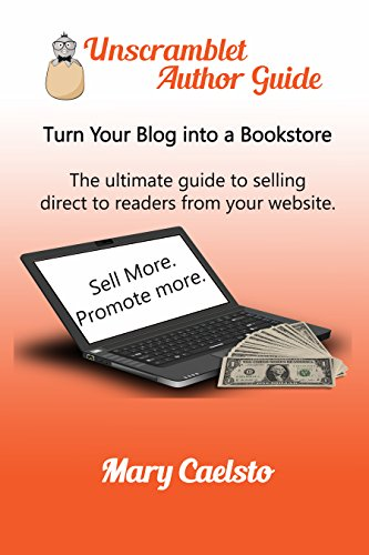 Turn Your Blog Into a Bookstore: The Ultimate Guide To Selling Direct To Readers From Your Website (Unscramblet Author Guides Book 1)