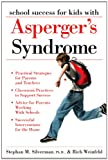 School Success for Children with Asperger's Syndrome, Stephan M. Silverman and Rich Weinfeld, 1593632150