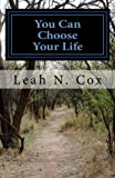 You Can Choose Your Life, Leah Cox, 1478391928