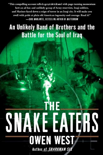 (The Snake Eaters: An Unlikely Band of Brothers and the Battle for the Soul of Iraq)