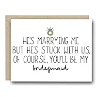 Funny Bridal Party Greeting Card : He's Marrying Me But He's Stuck With Us, Of Course, You'll Be My Bridemaid
