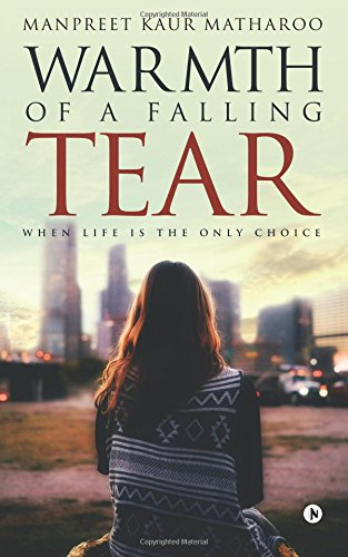 Download Warmth of a Falling Tear: When Life is The Only Choice pdf epub