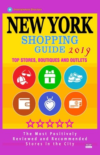 New York Shopping Guide 2019: Best Rated Stores in New York, NY - 500 Shopping Spots: Top Stores, Boutiques and Outlets recommended for Visitors, (Guide 2019) (Spot-store)